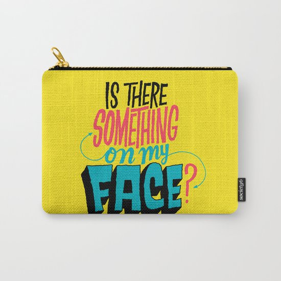 Is There Something On My Face? Carry-All Pouch
