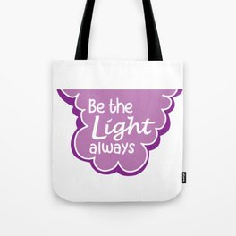 Be the Light Always Tote Bag