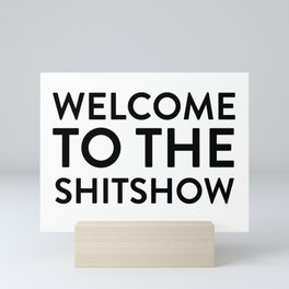 Welcome to the shit show Mini Art Print