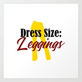 Dress Size - Leggings Art Print