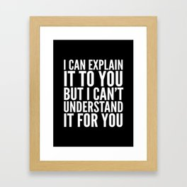 I Can Explain it to You, But I Can't Understand it for You (Black & White) Framed Art Print