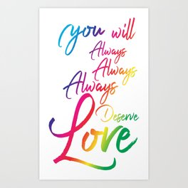 You Deserve Love Art Print