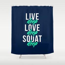 Live Deep Love Deep Squat Deep Shower Curtain