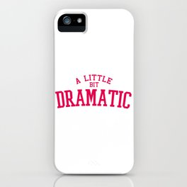 A Little Bit Dramatic, Quote iPhone Case