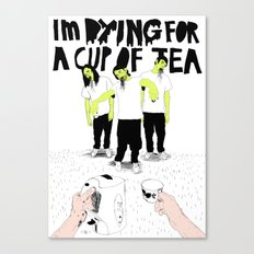 Im Dying For A Cup Of Tea Canvas Print
