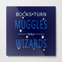Books Turn Muggles Into Wizards - Books Addicted Metal Print