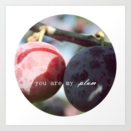 you are my plum Art Print
