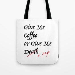 Give Me Coffee or Give Me A Nap - Silly Misquote - Tote Bag