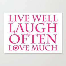 Live Well, Laugh Often, Love Much Canvas Print