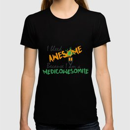 I bleed awesome because I am a Medicowesomite T-shirt
