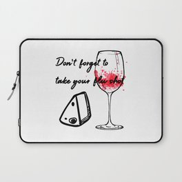Don't Forget To Take Your Flu Shot Glass & Cheese Laptop Sleeve