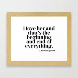 I love her and that's the beginning and end of everything Framed Art Print