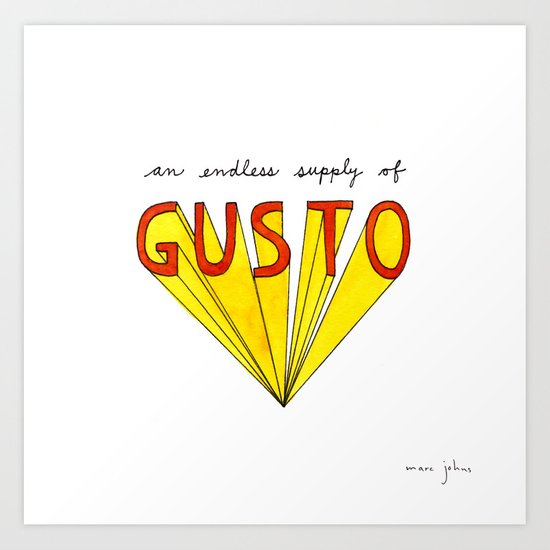 an endless supply of gusto Art Print