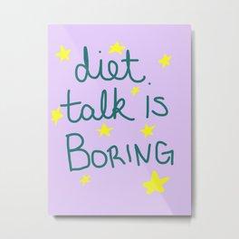 Diet Talk is Boring Metal Print