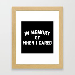 Memory When Cared Funny Quote Framed Art Print