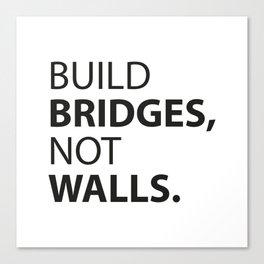 Build Bridges, not Walls. Canvas Print
