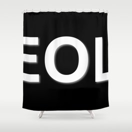 EOL End Of Life Shower Curtain