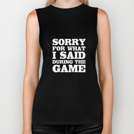 Sorry for What I Said During the Game Funny Sports T-shirt Biker Tank
