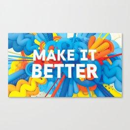 MAKE IT BETTER Canvas Print