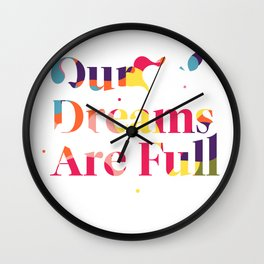 Our Dreams Are Full Wall Clock