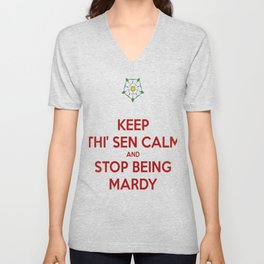Keep Thi Sen Calm And Stop Being Mardy Unisex V-Neck
