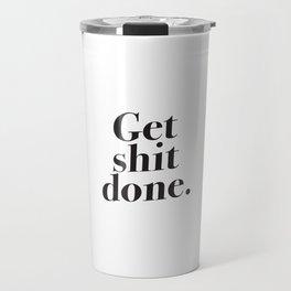 Get shit done. Travel Mug