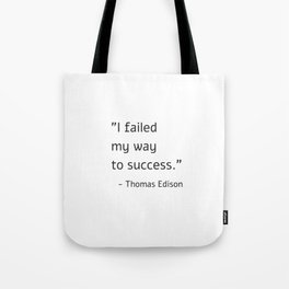 I failed my way to success - Thomas Edison Tote Bag