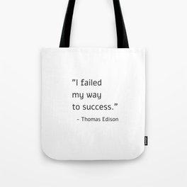 I failed my way to success - Thomas Edison Tote Bag