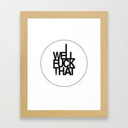 Well F*ck That Framed Art Print