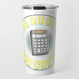 Be Audit You Can Be Funny Accountant CPA Auditor Travel Mug
