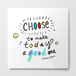 Choose To Make Today A Good One Metal Print