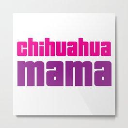 Chihuahua Mama Metal Print