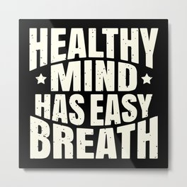 Healthy Mind Has Easy Breath Typography Text Art Metal Print