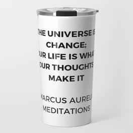 Stoic Inspiration Quotes - Marcus Aurelius Meditations - The universe is change Travel Mug