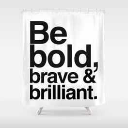 Be Bold, Brave & Brilliant Shower Curtain