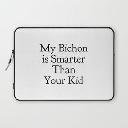 My Bichon is Smarter Than Your Kid in Black Laptop Sleeve