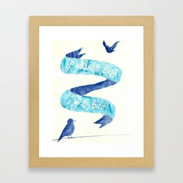 if you're a bird Framed Art Print