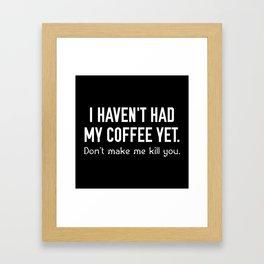 I Haven't Had My Coffee Yet Framed Art Print