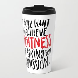 if you want to achieve greatness, stop asking for permission Travel Mug