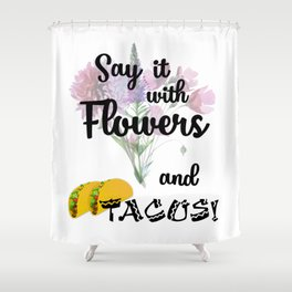 Say it With Flowers and Tacos Shower Curtain