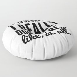 DON'T CARE AT ALL Floor Pillow
