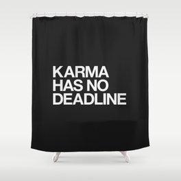 Karma Has No Deadline Shower Curtain