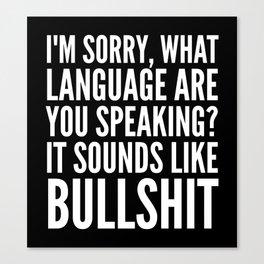 I'm Sorry, What Language Are You Speaking? It Sounds Like Bullshit (Black & White) Canvas Print