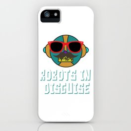 Funny Disguise Tshirt Design Robots in disguise iPhone Case