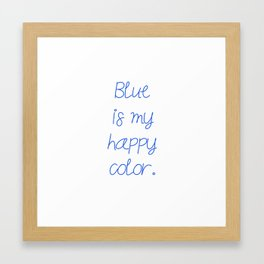 Blue is my happy color. Framed Art Print