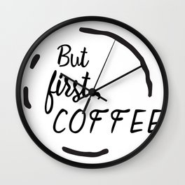 But First, Coffee (Mug Stain)  Wall Clock
