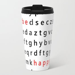 Be Happy - Inspirational, happy, smiley, smiling quote, positive message, black and white typography Travel Mug