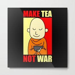 Make Tea Not Was Love Peace Tea Drinker Metal Print