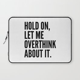 Hold On Let Me Overthink About It Laptop Sleeve