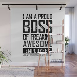 I AM A PROUD BOSS OF FREAKING AWESOME EMPLOYEES FUNNY Wall Mural